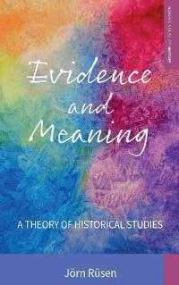 Evidence and Meaning: A Theory of Historical Studies