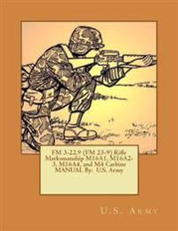 FM 3-22.9 (FM 23-9) Rifle Marksmanship M16a1, M16a2-3, M16a4, and M4 Carbine Manual by: U.S. Army