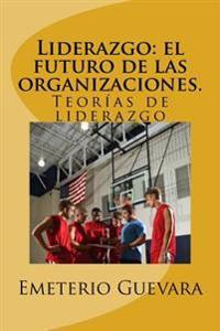 Liderazgo: El Futuro de Las Organizaciones.: Teorias de Liderazgo