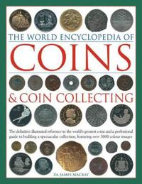 The World Encyclopedia of Coins & Coin Collecting: The Definitive Illustrated Reference to the World's Greatest Coins and a Professional Guide to Buil