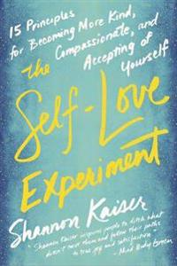 Self-love experiment - fifteen principles for becoming more kind, compassio