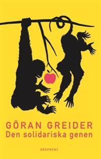 Den solidariska genen : anteckningar om klass, utopi och människans natur