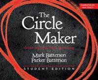 The Circle Maker Student Edition: Dream Big. Pray Hard. Think Long.