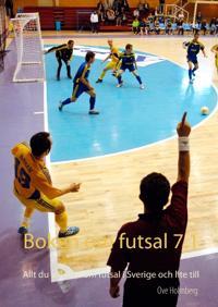 Boken om futsal 7.1 : allt du vill veta om futsal i Sverige och lite till
