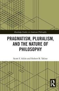 Pragmatism, Pluralism, and the Nature of Philosophy