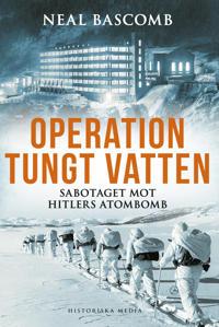 Operation tungt vatten : sabotaget mot Hitlers atombomb