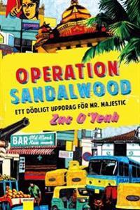 Operation Sandalwood : ett dödligt uppdrag för Mr. Majestic