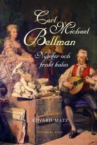 Carl Michael Bellman : nymfer och friskt kalas