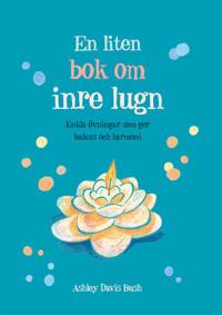 En liten bok om inre lugn : enkla övningar som ger balans och harmoni