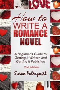 How to Write a Romance Novel: Getting It Written and Getting It Published