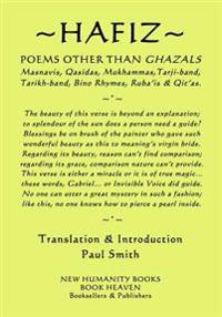 Hafiz - Poems Other Than Ghazals: Masnavis, Qasidas, Mukammas, Tarji-Band, Tarikh-Band, Bino Rhymes, Ruba?is & Qit?as.