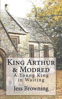 King Arthur & Mordred: A Young King in Waiting