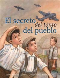 El Secreto del Tonto del Pueblo = The Secret of the Village Fool