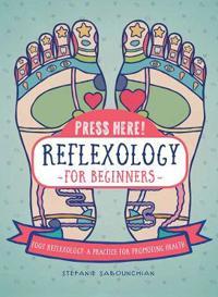 Reflexology for Beginners (Press Here!)