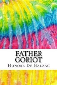 Father Goriot: Includes MLA Style Citations for Scholarly Secondary Sources, Peer-Reviewed Journal Articles and Critical Essays (Squi