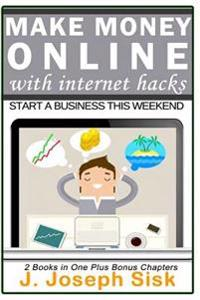 Make Money Online with Internet Hacks: Start a Business This Weekend