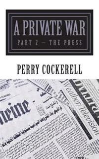 A Private War Part 2: The Press