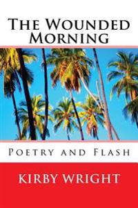 The Wounded Morning: Poetry and Flash