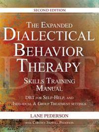 The Expanded Dialectical Behavior Therapy Skills Training Manual, 2nd Edition: Dbt for Self-Help and Individual & Group Treatment Settings