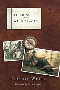 Field Notes from Wild Places