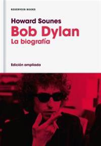 Bob Dylan/Down the Highway: The Life of Bob Dylan: La Biografia (Edicion Ampliada)