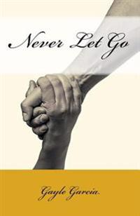 Never Let Go: A True Story of Faith and Forgiveness