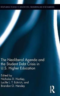 The Neoliberal Agenda and the Student Debt Crisis in U.S. Higher Education
