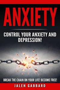 Anxiety: Control Your Anxiety and Depression! How to Overcome Anxiety! How to Overcome Depression! How to Defeat Fear, Worry, S