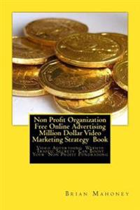 Non Profit Organization Free Online Advertising Million Dollar Video Marketing Strategy Book: Video Advertising Website Traffic Secrets Can Boost Your