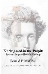 Kierkegaard in the Pulpit: Sermons Inspired by His Writings