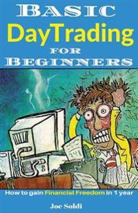 Basic Day Trading for Beginners: How to Gain Financial Freedom in 1 Year
