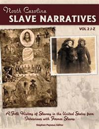 The North Carolina Slave Narratives, Volume 2 J-Z: A Folk History of Slavery in the United States from Interviews with Former Slaves