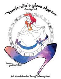 Cinderella's Glass Slippers at the Midnight Ball: Anti-Stress Relaxation Therapy Colouring Book (for Adults and Children's); Fairy Tales Colouring Boo