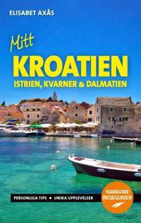 Mitt Kroatien : Istrien, Kvarner och Dalmatien