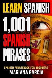 Learn Spanish: 1,001 Spanish Phrases, Spanish Phrasebook for Beginners
