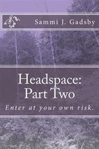 Headspace: Part Two: Enter at Your Own Risk.