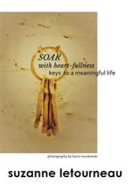 Soar with Heart-Fullness: Keys to a Meaningful Life