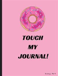 Do Not Touch My Journal!: Doughnut, Lined Journal Pages with Beautiful Swirly Boarders