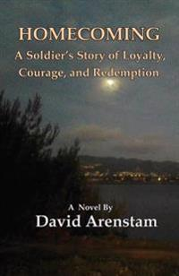 Homecoming: A Soldier's Story of Loyalty, Courage, and Redemption