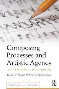 Composing processes and artistic agency - tacit knowledge in composing