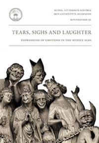 Tears, sighs and laughter : expressions of emotions in the Middle Ages
