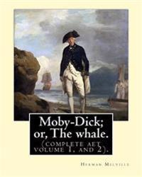 Moby-Dick; Or, the Whale.by: Herman Melville, This Book Is Inscribed to Nathaniel Hathorne (Complete AET Volume 1, and 2).: Novel, Adventure Fictio