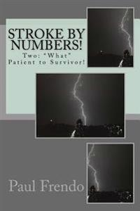 "Stroke by Numbers!: Two: ""What"" Patient to Survivor!"