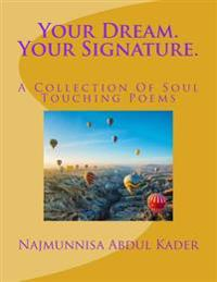 Your Dream. Your Signature.: A Collection of Soul Touching Poems