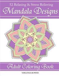 Mandala Designs: Adult Coloring Book: 52 Relaxing & Stress Relieving Designs