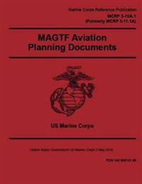 Marine Corps Reference Publication McRp 5-10a.1 (Formerly McRp 5-11.1a) Magtf Aviation Planning Documents 2 May 2016