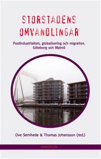 Storstadens omvandlingar : postindustrialism, globalisering och migration. Göteborg och Malmö