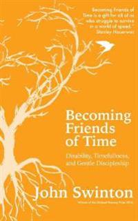 Becoming friends of time - disability, timefullness, and gentle discipleshi