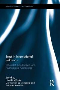 Trust in International Relations: Rationalist, Constructivist, and Psychological Approaches
