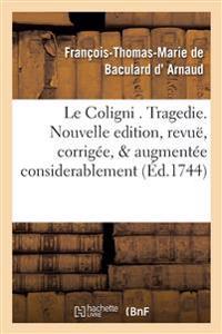 Le Coligni . Tragedie. Nouvelle Edition, Revue, Corrigee, & Augmentee Considerablement